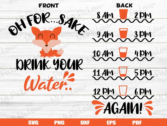Oh For Fox Sake Svg Drink Up Water Svg Water Tracker Refill Etsy