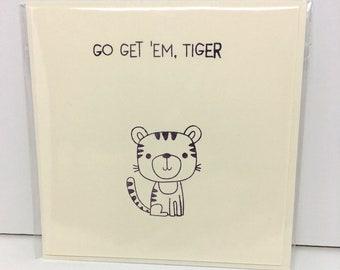 Go Get Em Tiger Card. Good Luck Card, New Job, going off to University Card.