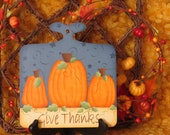 Give Thanks Plaque with Pumpkins, Handpainted Wood, Fall Home Decor, Decorative Tole Painting