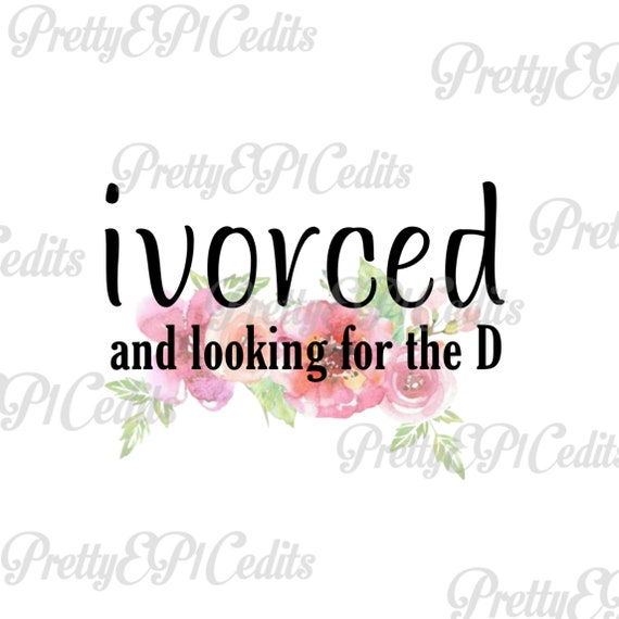 Ivorced and looking for the D, divorce quotes, divorce decals, printable  digital image, PNG, JPG