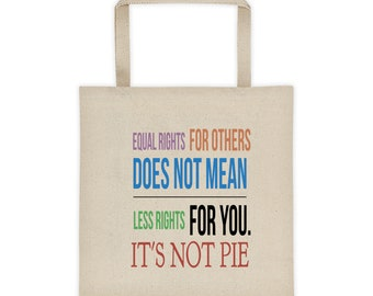 ab34bfa411 Women s Equal Rights For Others Does Not Mean Less Rights For You Its Not  Pie Tote bag