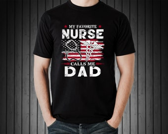 fe4a37a2 My Favorite Nurse Calls Me Dad Shirts, Dad Of Nurse Shirts, Nurse Dad Gifts,  The Best Kind Of Dad Raise A Nurse, Father's Day Gift Ideas