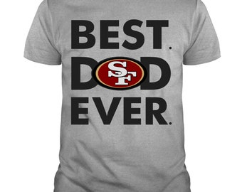 b8a59fa32 San Francisco 49ers Best Dad Ever T Shirt, Gift For Dad T Shirt, Father's  Day T Shirt