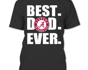 0d9f241c Best Dad Ever Alabama Crimson Tide Football T Shirt, Father's Day 2019