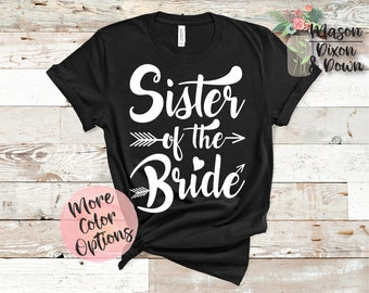 ba007bb66105 Sister of the Bride to Be T Shirt, gift for her, Choose from 70+ Colors