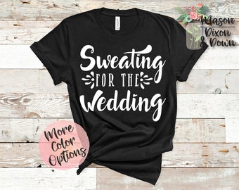2b4e56a03 Sweating for the Wedding, Bride to Be, Workout T Shirt, gift for her,  Choose from 70+ Colors