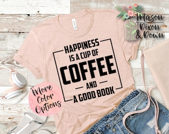 63169d760bc4 Happiness is a Cup of Coffee and a Good Book T Shirt gift for her, Choose  70+ Colors