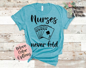 80ca00cc Nurses Never Fold, Proud Nurse T Shirt, gift for Nurse, Choose 70+ Colors