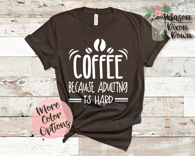 0ae94c5d3 Coffee Because Adulting is Hard T Shirt Gift for her Choose | Etsy