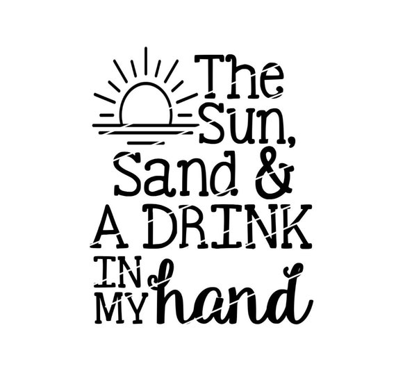 The Sun Sand Drink In My Hand Svg File For Summer Koozies Or Etsy