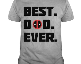 55e157ce Deadpool Best Dad Ever T-shirt, Happy Father's Day T Shirt