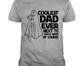 2da05284 Coolest Dad Ever Next To Darth Vader Of Course T Shirt, Best Dad Ever T  Shirt