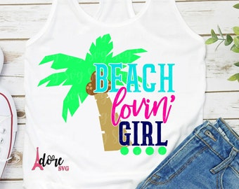 beach lovin girl svg,vacation SVG,beach svg,beachin svg,cruise svg,vacay svg,summer Svg,summer Vacation Svg,beach tshirt svg,palm tree svg