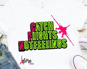catch flights svg,vacation SVG,airlane svg,catch flights not feelings svg,cruise svg,vacay svg,summer Svg,Vacation Svg,tshirt svg,plane svg