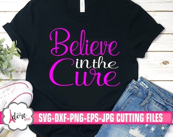 believe in the cure Breast Cancer Awareness SVG,Breast Cancer svg,tshirt svg,Cancer Survivor svg,Cricut Designs,Silhouette Designs