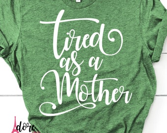 Tired As A Mother svg,Mother's Day,Mothers Day SVG,Happy Mothers Day,Mom SVG,Tshirt svg,Cricut svg,Silhouette dxf,Gift for Mom,Moms day svg