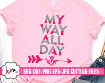 my way all day svg,arrow svg,my way svg,kids svg,Cricut Design,Silhouette Design,silhouette,tshirt,cameo,svg for cricut,mom svg,teacher svg