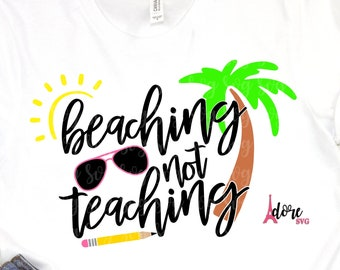 Beaching not Teaching svg,beach svg,teaching svg,Teacher off duty,Teacher life Svg,Teacher Svg,Vacation Svg,Cricut svg,silhouette cut file