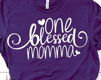 One Blessed Momma svg,Mother's Day,Mothers Day SVG,Happy Mothers Day,Mom SVG,Tshirt svg,Cricut svg,Silhouette dxf,Gift for Mom,Moms day svg