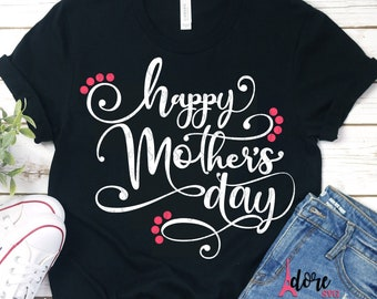 Happy Mother's Day,Mother's Day,Mothers Day SVG,Happy Mothers Day SVG,Mom SVG,Tshirt svg,Cricut svg,Silhouette dxf,Gift for Mom,Moms day svg