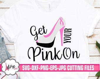 get your pink on heel svg, awareness SVG, breast cancer svg, tshirt, cancer survivor svg, kick cancer, cricut designs, silhouette design