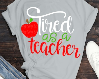 tired as a teacher svg, dxf, png, eps, Files for Cutting Machines Cameo Cricut, teacher svg, teaching svg, apple svg, school svg, teaching