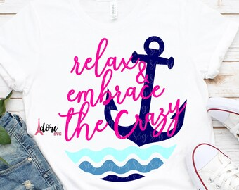 Relax and embrace the crazy Family Trip svg,Family vacation Svg,Cruise SVG,Family Svg,Tshirt Svg,SUMMER,Nautical Svg,vacation svg,Anchor svg