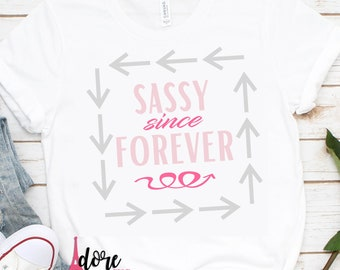 sassy since forever svg,little girl svg,baby svg,onesie svg,svg for cricut,baby girl svg,girl svg,birthday shirt girl svg,sassy girl svg