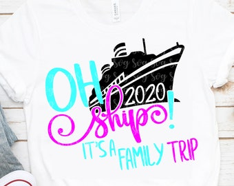 2020 Oh Ship svg,It's A Family Trip Svg,Cruise SVG,Family Vacation Svg,Nautical Svg,Boat Svg,Cruising Svg,vacation svg,cruise ship svg