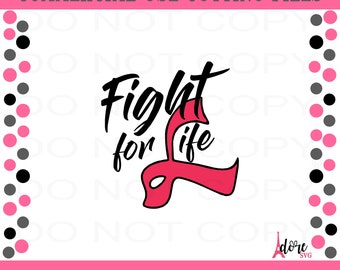 fight for life svg, cancer awareness SVG, breast cancer svg, tshirt svg, cancer survivor svg, life svg, svg for cricut, silhouette dxf