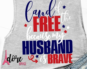 Land of the free svg,4th of july svg,independence day svg,military svg,tshirt svg,military husband svg,july 4th svg,because of the brave