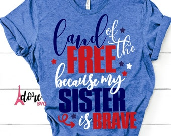 Land of the free svg,4th of july svg,independence day svg,military svg,tshirt svg,military sister svg,july 4th svg,because of the brave
