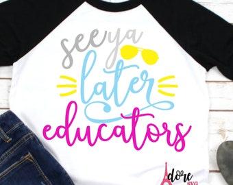 See you later educators svg,last day svg,end of school svg,Graduation svg,tshirt svg,School SVG,kids school shirt svg,later educators svg