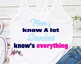 mom knows alot svg,grandma knows everything,Mothers Day SVG,Happy Mothers Day SVG,Mom SVG,Tshirt,Cricut svg,Silhouette dxf,Moms day svg