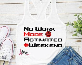 no work weekend svg,weekend mode svg,weekend svg,work mode svg,ladies svg,weekend off svg,funny girls svg,weekend activated svg,svg cricut