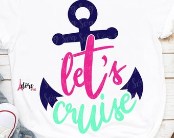 Let's Cruise SVG,family Cruise svg,vacation SVG,anchor svg,cruise svg,tshirt,Family Trip Svg,Family Vacation Svg,cruise ship svg,nautical