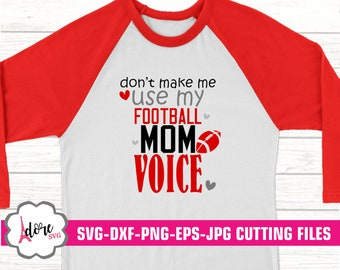 don't make me svg, mom voice svg, cheer mom svg, football svg,svg for cricut,eps,digital download,cricut,adore svg,football mom, dxf