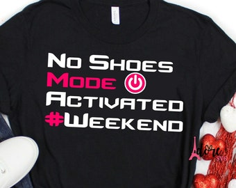 no shoes weekend svg,no shoes svg,no shoes weekend svg,shoes svg,ladies svg,weekend off svg,funny girls svg,weekend activated svg,svg cricut