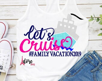 Lets cruise svg,Family Vacation,Cruise SVG,Family Vacation Svg,Tshirt Svg,Nautical Svg,vacation svg,cruise ship svg,SUMMER,Family Trip svg