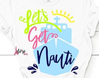 Let's Get Nauti Svg,Summer Svg,Boat Svg,sailing Svg,Cricut Svg,vacation SVG,cruise svg,tshirt,Get nauti svg,Nautical svg,adore svg