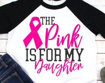pink is for my daughter svg, breast cancer svg,awareness svg, dxf,eps,  daughter svg,cancer svg,svg for cricut,cancer svg,cancer ribbon svg