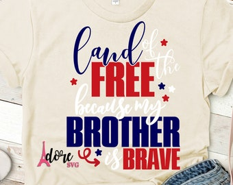 Land of the free svg,4th of july svg,independence day svg,military svg,tshirt svg,military brother svg,july 4th svg,because of the brave