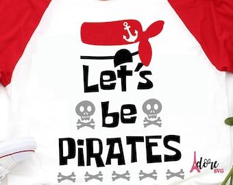 lets be pirates SVG,pirate svg,little boy svg,be pirate svg,pirate ship svg,svg cut files,png file,toddler svg,tshirt,cameo,svg for cricut