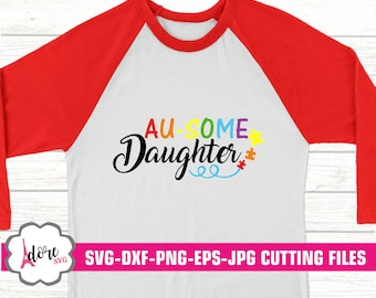autism svg, autism awareness SVG, awareness svg, tshirt, autism daughter svg, cricut design, silhouette, ausome daughter svg,svg,eps,dxf