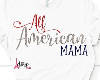 All American mama svg,4th of july svg,independence day svg,military svg,tshirt svg,american flag svg,july 4th svg,flag svg,cricut svg