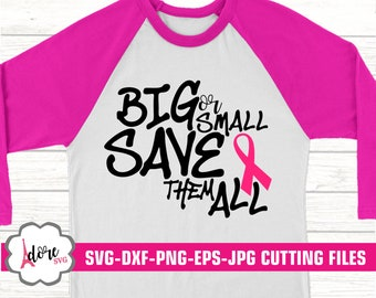 big or small save them all svg, awareness SVG, breast cancer svg, tshirt, cancer survivor svg, cricut design, silhouette,cancer ribbon svg
