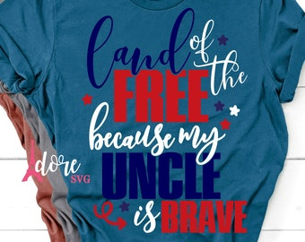 Land of the free svg,4th of july svg,independence day svg,military svg,tshirt svg,military uncle svg,july 4th svg,because of the brave