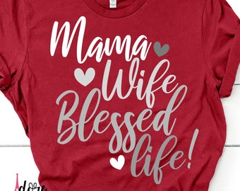 Momma svg,Wife svg,Mother's Day,Mothers Day SVG,Happy Mothers Day,Mom SVG,Tshirt svg,Cricut svg,Blessed Wife svg,Gift for Mom,Moms day svg