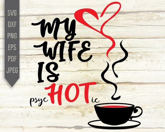 My Wife Is Hot Svg My Wife Is Psychotic Svg Psycho Wife Svg Etsy