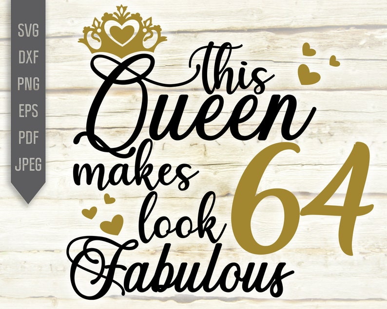 Sixty Fourth Svg Silhouette Birthday Queen Svg This Queen Makes 64 Look Fabulous Svg 64th Birthday Svg dxf Cricut Birthday Girl Svg